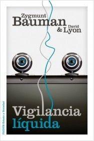 Vigilancia líquida / Zygmunt Bauman y David Lyon. Ver en el catálogo: http://cisne.sim.ucm.es/record=b3293477~S6*spi