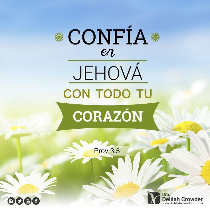 Confía en Jehova con todo tu corazón. Prov 3:5 #Confia Dr. Delilah Crowder