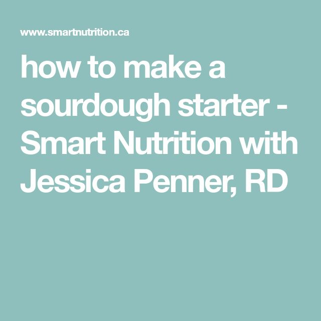 how to make a sourdough starter - Smart Nutrition with Jessica Penner, RD