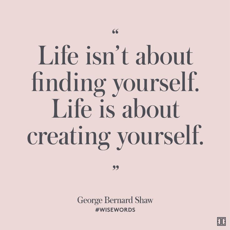 """Life isn't about finding yourself. Life is about creating yourself."" - George Bernard Shaw #WiseWords:"