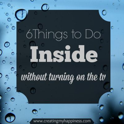 6 Things to Do Inside Without Turning On the TV