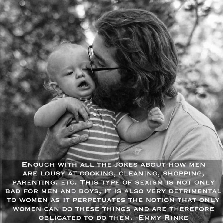 Enough with all the jokes about how men are lousy at cooking, cleaning, shopping, parenting, etc. This type of sexism is not only bad for men and boys, it is also very detrimental to women as it perpetuates the notion that only women can do these things and are therefore obligated to do them. -Emmy Rinke