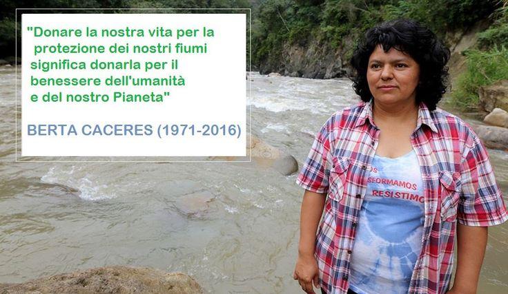 Nelle notte tra il 2 e il 3 marzo scorsi è stata uccisa l'attivista Berta Cáceres, che da anni lottava per difendere i diritti delle popolazioni indigene dell'Honduras e che nel 2015 aveva ricevuto il prestigioso Goldman Environmental Prize, da molti considerato il Nobel per l'ambiente.