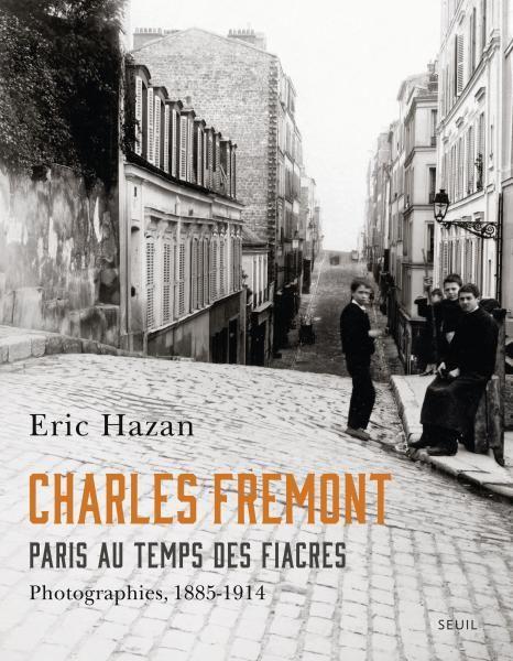 Charles Fremont, Paris au temps des fiacres, Eric Hazan, Beaux-Livres - Seuil   Editions Seuil