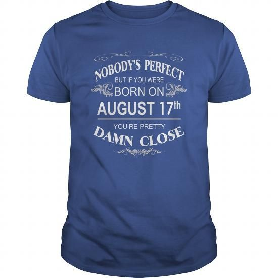 Cool Born 0817 August 17 Birthday 0817 August 17 Shirts nobodys perfect T Shirt Hoodie Shirt VNeck Shirt Sweat Shirt Youth Tee for Girl and Men and Family Shirts & Tees