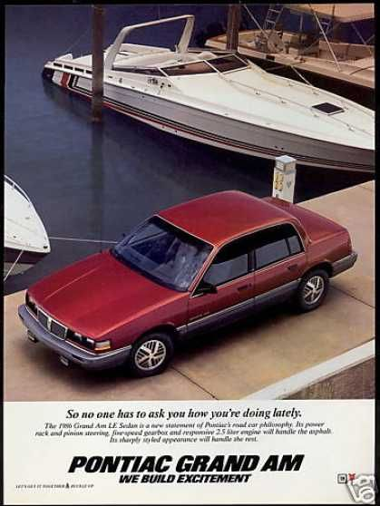 My 5th Car 1986-Pontiac Grand Am. Rusty Red color with grey interior. Husband backed the boat into my cars bumper and cut it in half with the boat motor. Boat insurance fixed my bumper. And they say women can't drive.