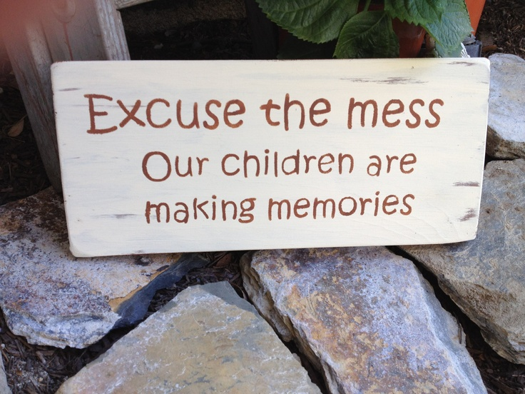 Excuse the mess, our children are making memories - Wooden Sign, Home Decor, Wall Hanging. $11.00, via Etsy.