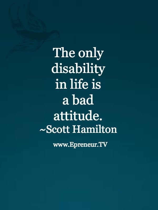 The only true disability in life is a bad attitude #quote www.Epreneur.TV