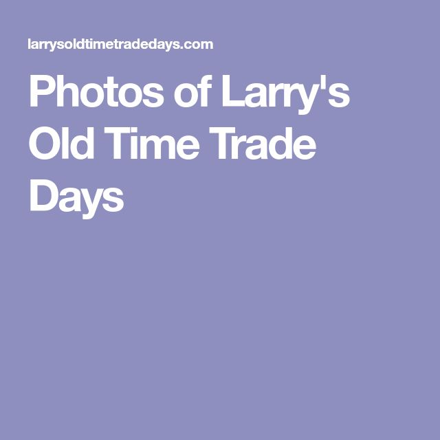 Photos of Larry's Old Time Trade Days