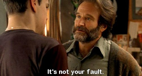 "good will hunting robin williams its not your fault | ... on Will Hunting by repeating ""It's not your fault"" nine times"