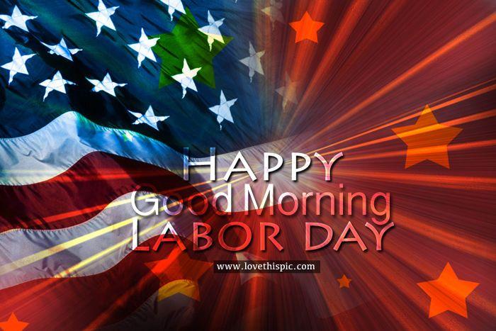 Happy Labor Day, Good Morning good morning labor day happy labor day labor day…