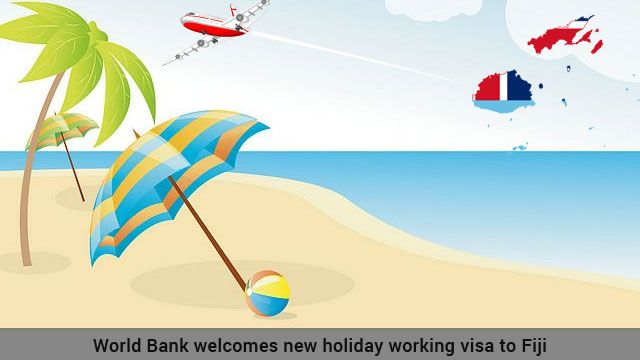 The World Bank has gladly affirmed the announcement by the Australian government to grant a working holiday visa to Fiji.