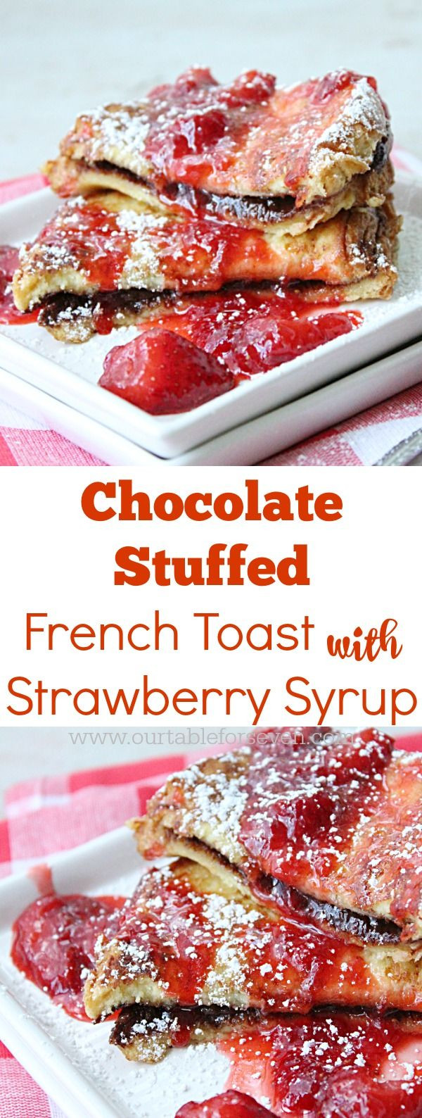 Chocolate Stuffed French Toast with Strawberry Syrup from Table for Seven