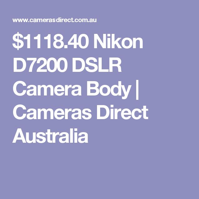 $1118.40 Nikon D7200 DSLR Camera Body | Cameras Direct Australia