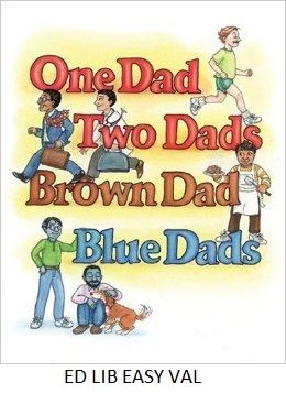 One Dad, Two Dads, Brown Dad, Blue Dads - by Johnny Valentine, illustrated by Melody Sarecky. Two children, one with two blue dads and one with a more traditional family, compare notes and wonder what is so different about dads who are blue.