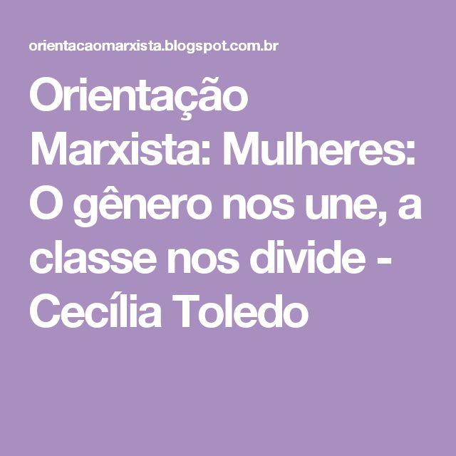 Orientação Marxista: Mulheres: O gênero nos une, a classe nos divide - Cecília Toledo