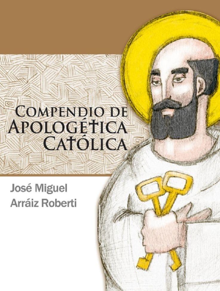 Libro: Compendio de Apologética católica, por José Miguel Arráiz