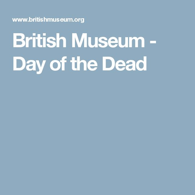British Museum - Day of the Dead