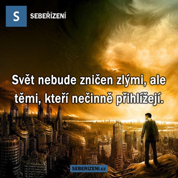 Svět nebude zničen zlými, ale těmi, kteří nečinně přihlížejí.