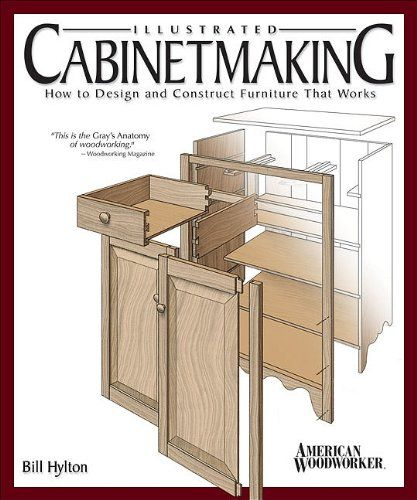 Illustrated Cabinetmaking: How to Design and Construct Furniture That Works (American Woodworker) by Bill Hylton