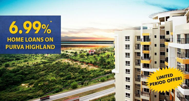 '6.99% Scheme on Purva Highland' -  Avail Home loan from any bank at their prevailing rate of interest to buy a Purva HomeInterest paid beyond 6.99% will be reimbursed by Puravankara, subject to a maximum home loan interest rate of 10.5%The home loan interest subvention is for 24 months, starting 30 days from the date of booking or date of home loan...