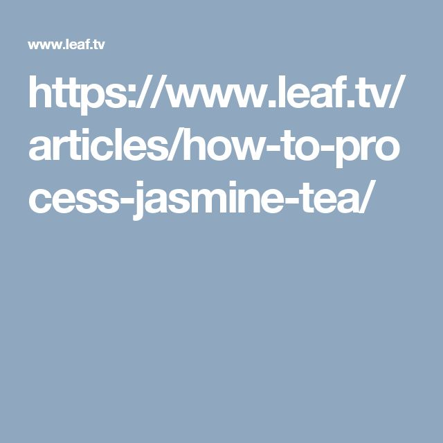 https://www.leaf.tv/articles/how-to-process-jasmine-tea/