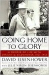 Going Home to Glory; A Memoir of Life with Dwight D. Eisenhower, 1961-1969, by David Eisenhower and Julie Nixon-Eisenhower