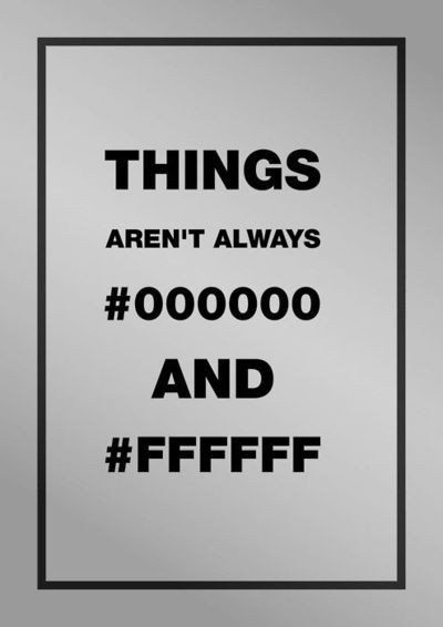 40 Funny Posters About Graphic Designers – Design SchoolThis poster makes a joke using hex codes, which are the codes used to represent colors. This particular quote reads 'things aren't always black and white', cleverly swapping out black and white with their corresponding codes.