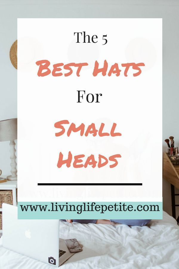 5 Of The Best Hats For Small Heads Or Petite Women Living Life Petite Hats For Small Heads Fall Fashion Petite Fashion For Petite Women