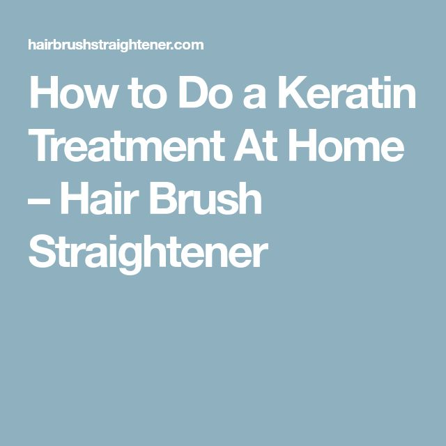 How to Do a Keratin Treatment At Home – Hair Brush Straightener