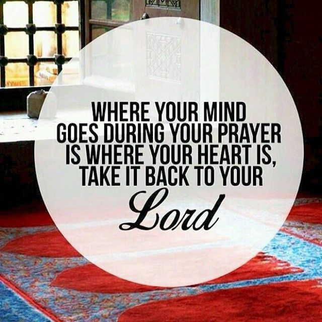 Where your mind goes during your prayer is where your ❤️️ is.  Take it back to your LORD!   #Islam #Quotes