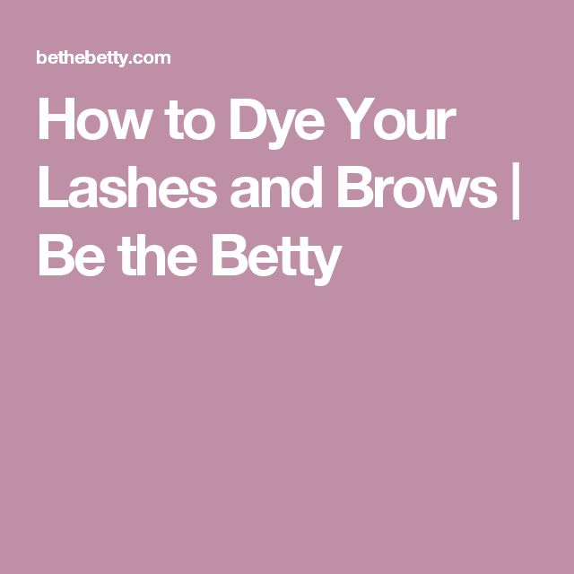How to Dye Your Lashes and Brows | Be the Betty
