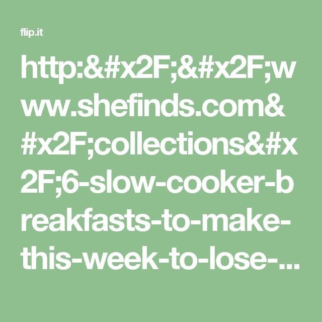 http://www.shefinds.com/collections/6-slow-cooker-breakfasts-to-make-this-week-to-lose-6-pounds/