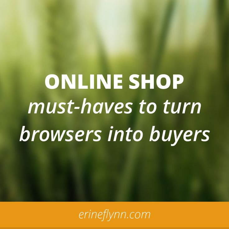 Online shop must-haves to turn browsers into buyers // erineflynn.com