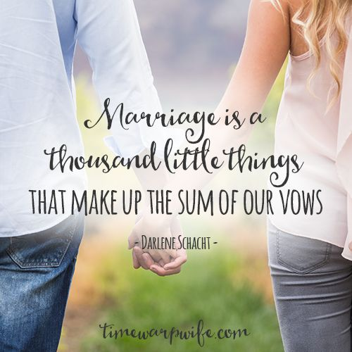 Marriage Is A Thousand Little Things That Make Up The Sum Of Our Vows