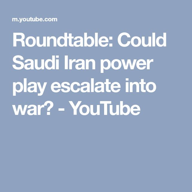 Roundtable: Could Saudi Iran power play escalate into war? - YouTube