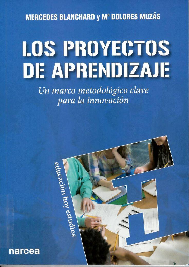 Los proyectos de aprendizaje : Un marco metodológico clave para la innovación / Mercedes Blanchard y Mª Dolores Muzás http://absysnetweb.bbtk.ull.es/cgi-bin/abnetopac01?TITN=550039