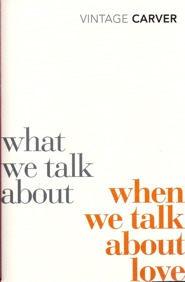 Raymond Carver: What we talk about when we talk about love. A collection of short stories