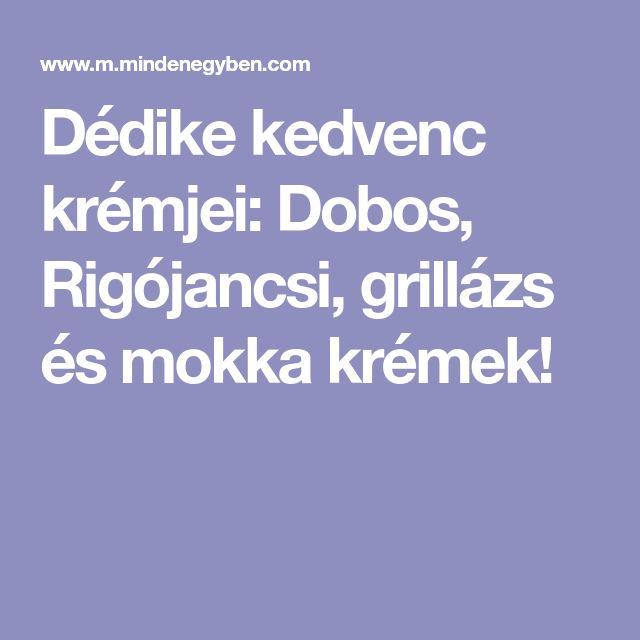 Dédike kedvenc krémjei: Dobos, Rigójancsi, grillázs és mokka krémek!