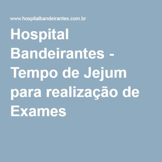 Hospital Bandeirantes - Tempo de Jejum para realização de Exames