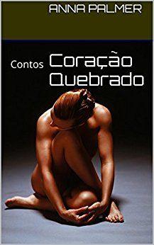 Coração Quebrado: Contos https://www.amazon.com.br/dp/B012V6BPOU