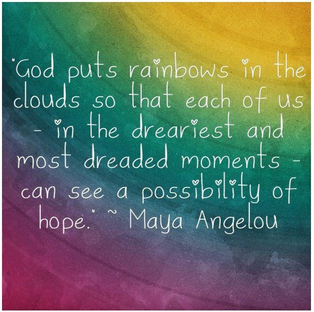 Maya Angelou- Hope and rainbow quote...