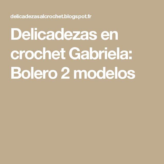 Delicadezas en crochet Gabriela: Bolero 2 modelos