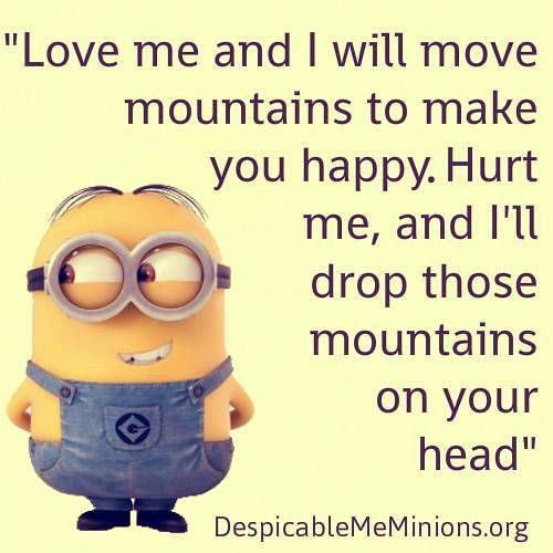 I will move mountains for you [minion]