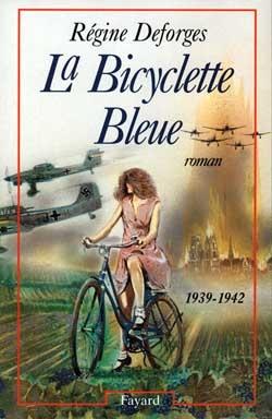 La bicyclette bleue par Régine Deforges (1935-2014) Une belle histoire romanesque au coeur de la Deuxième Guerre Mondiale