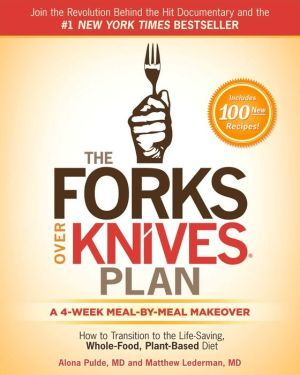The+Forks+Over+Knives+Plan:+How+to+Transition+to+the+Life-Saving,+Whole-Food,+Plant-Based+Diet