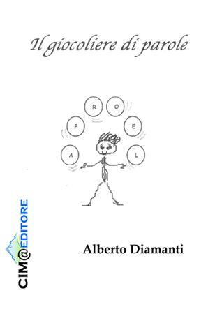 """""""Il giocoliere di parole"""", di Alberto Diamanti: un viaggio divertente tra rime e fantasia"""