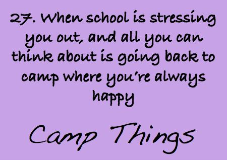 When school is stressing you out, and all you can think about is going back to camp where you're always happy.   Anyone who goes to camp knows this feeling!