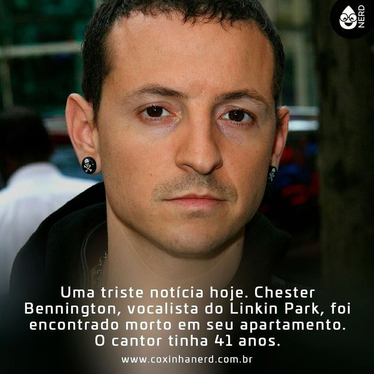 #CoxinhaLuto Uma triste notícia hoje. Chester Bennington vocalista do Linkin Park foi encontrado morto em seu apartamento. O cantor tinha 41 anos. De acordo com a polícia o corpo tinha sinais de suicídio. Duas horas antes a banda havia lançado seu novo clipe Talking to Myself.