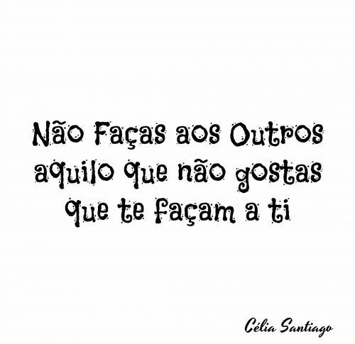 Diário Feminino: - Não faças aos outros aquilo que não gostas que t...